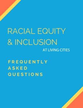 Racial Equity & Inclusion at Living Cities: Frequently Asked Questions